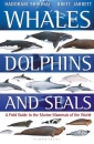 Whales, Dolphins & Seals: A Field Guide to the Marine Mammals of the World