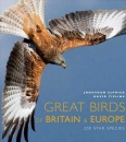Great Birds of Britain and Europe: 200 Star Species