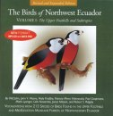 Birds of Northwest Ecuador, Vol. I: The Upper Foothills & Subtropics