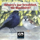 Where's our breakfast Mr Blackbird