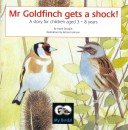 Mr Goldfinch gets a shock!