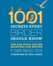 1001 Secrets Every Bird Watcher Should Know: Tips and Trivia for the Backyard and Beyond