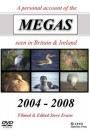 Megas Seen in Britain and Ireland: 2004-2008