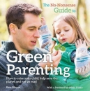 The No-Nonsense Guide to Green Parenting: How to Raise Your Child, Help Save the Planet and Not Go Mad