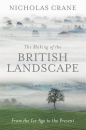 The Making of the British Landscape: An Alternative History from the Ice Age to the Present