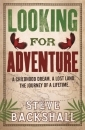 Looking for Adventure: A Childhood Dream. A Lost Land. The Journey of a Lifetime.