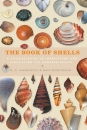 The Book of Shells: A Life-Size Guide to Indentifying and Classifying Six Hundred Shells