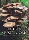 Edible Mushrooms: A Forager's Guide to the Wild Fungi of Britain and Europe