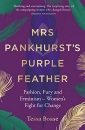Mrs Pankhurst's Purple Feather: Fashion, Fury and Feminism - Women's Fight for Change