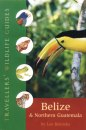Belize and Northern Guatemala: Travellers' Wildlife Guide