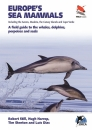 Europe's Sea Mammals Including the Azores, Madeira, the Canary Islands and Cape Verde A Field Guide to the Whales, Dolphins, Porpoises and Seals