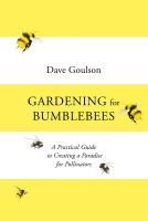 Gardening for Bumblebees: A Practical Guide to Creating a Paradise for Pollinators