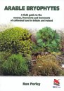 Arable Bryophytes: A Field Guide to the Mosses, Liverworts and Hornworts of cultivated land in Britain & Ireland