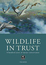 Wildlife in Trust: A Hundred Years of Nature Conservation
