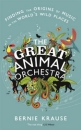 Great Animal Orchestra: Finding the Origins of Music in the World's Wild Places