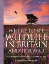 Where to See Wildlife in Britain and Ireland: Over 800 Best Wildlife Sites in the British Isles