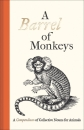 A Barrel of Monkeys: A Compendium of Collective Nouns for Animals