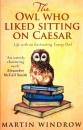 The Owl Who Liked Sitting on Caesar: Life with an Enchanting Tawny Owl