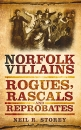 Norfolk Villains: Rogues, Rascals and Reprobates