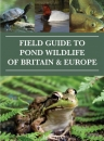 Field Guide to Pond Wildlife of Britain and Europe