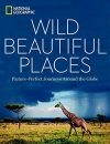 Wild Beautiful Places: Picture-Perfect Journeys Around the Globe
