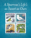 A Sparrow's Life as Sweet as Ours: In Praise of Birds and Seasons