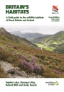 Britain's Habitats: A Field Guide to the Wildlife Habitats of Great Britain and Ireland: Edition 2