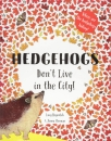 Hedgehogs Don't Live in the City!