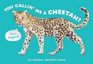 You Callin' Me a Cheetah? (Pss! I'm a Leopard!): An Animal Memory Game (Magma for Laurence King)