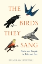 The Birds They Sang: Birds and People in Life and Art