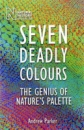 Seven Deadly Colours: The Genius of Nature's Palette
